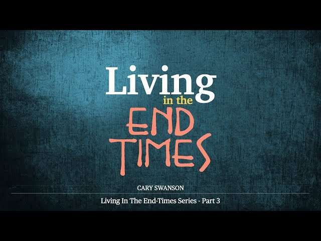 Living in the End Times 3 - Cary Swanson - 07/12/20