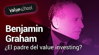 Los Grandes Inversores: Benjamin Graham - Value School