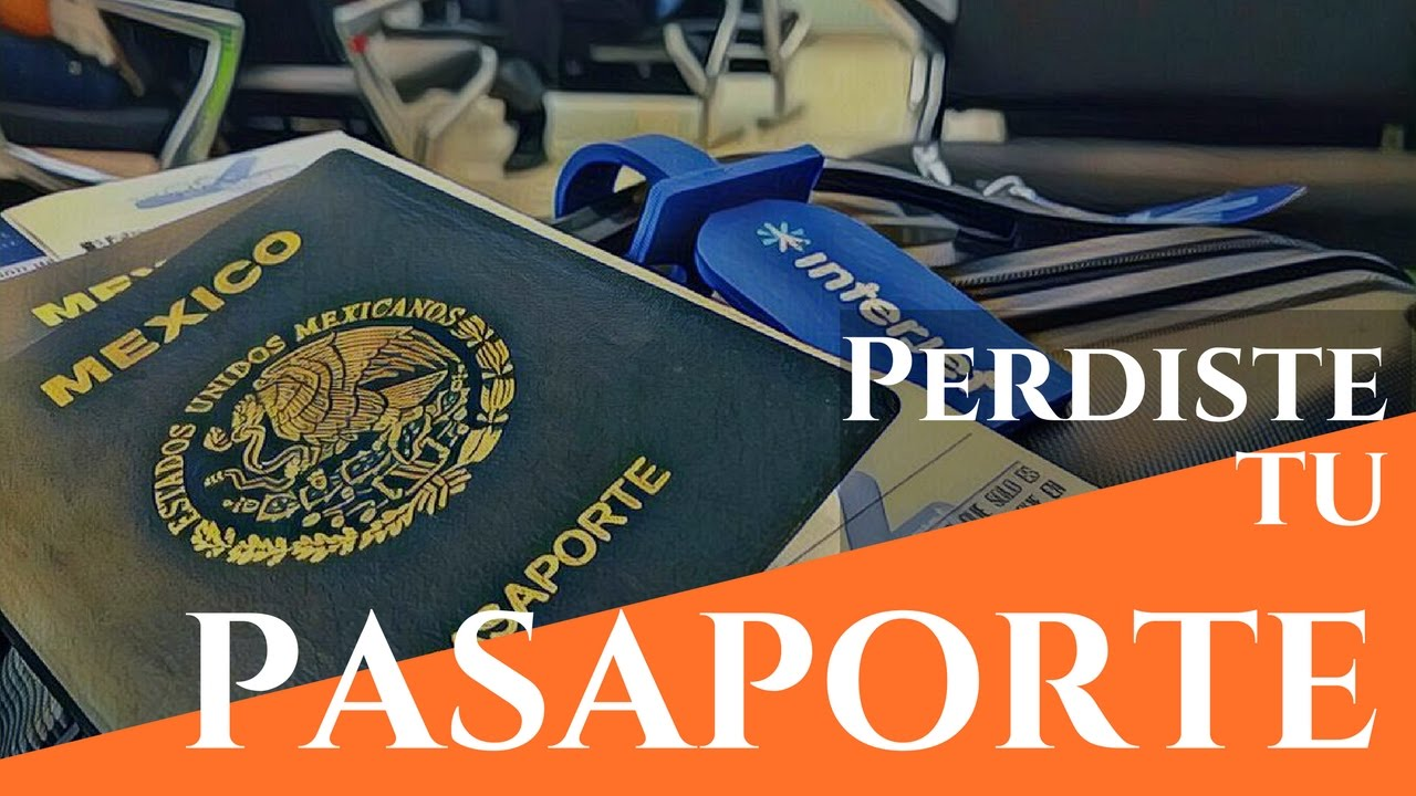 Qué hacer si perdí mi pasaporte mexicano? | Extravío de pasaporte ...