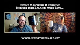 Divine Masculine and Feminine Brought into Balance with Love...
