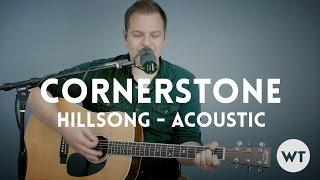 Cornerstone - Hillsong - acoustic with chords