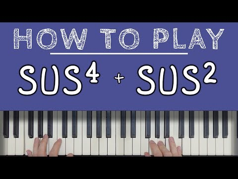 Piano Chords: SUSPENDED CHORDS (sus4 & sus2)