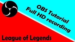 [How To] OBS - League of Legends Gameplays in full HD aufnehmen | OHNE RENDERN! + SCHNELL!