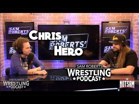 Chris Hero - Leaving NXT,  Wife Beater, Weight Gain, Misawa, etc - Sam Roberts