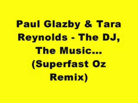 Paul Glazby & Tara Reynolds - The DJ, The Music...(Superfast Oz Remix)