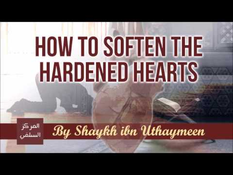 How to Soften the Hardened Hearts - Shaykh ibn Uthaymeen