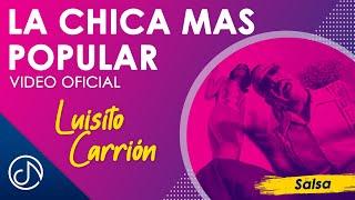 Video La Chica Mas Popular - Luisito Carrion download MP3, 3GP, MP4, WEBM, AVI, FLV September 2018