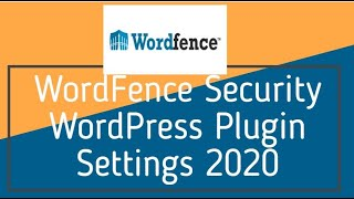 WordFence Security WordPress Plugin Settings 2020