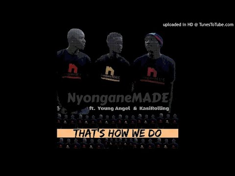 NyonganeMADE ft. Young Angel and KasiRolling p - That's how we do