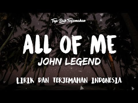 All of Me - John Legend ( Lirik Terjemahan Indonesia ) 🎤