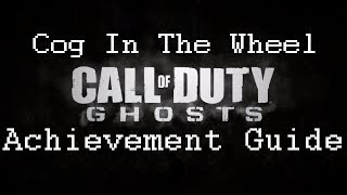 "CoD: Ghosts - ""Cog In The Wheel"" Achievement/Trophy Guide"