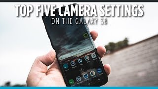 Top 5 Camera Settings on Galaxy S8+