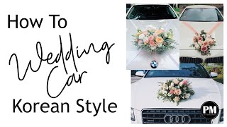 3 Cara Merangkai Bunga Mobil Pengantin. How To Style Wedding Car Korean Style.