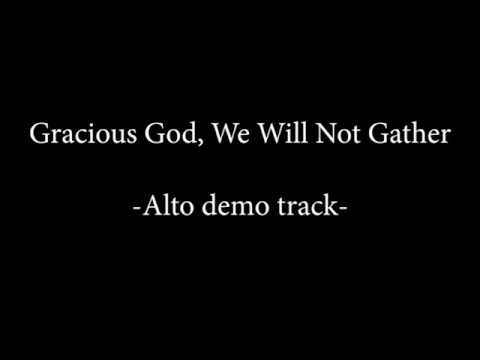 Alto demo -  Gracious God, We Will Not Gather