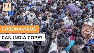 Coronavirus: why the world should care about India | FT