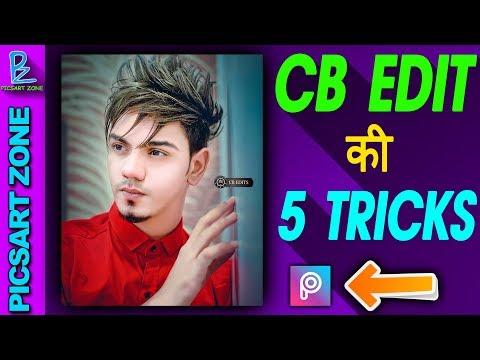 [ 2018 ] CB EDITING SECRET TRICKS   TOP 5 PICSART PHOTO EDITING TRICKS