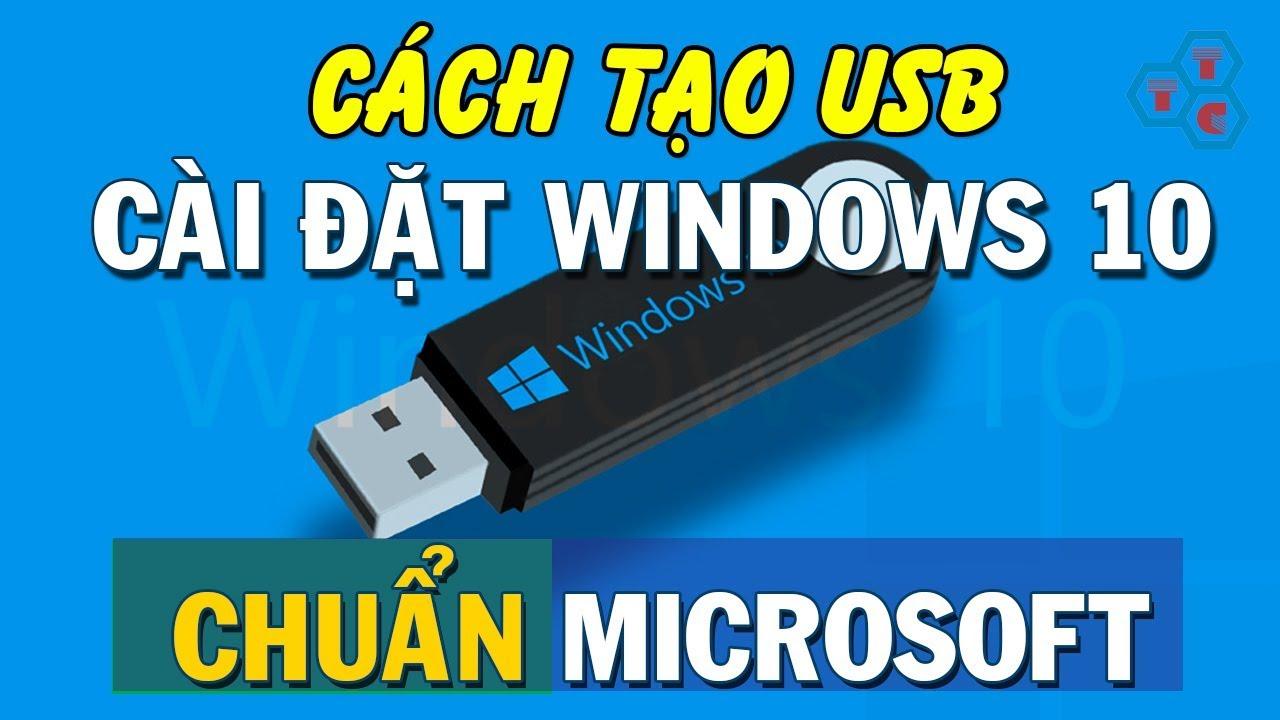 Cách tạo USB cài đặt Windows 10 chính chủ Microsoft mới nhất