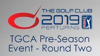 The Golf Club 2019 - TGCA Pre- Season Event Round 2