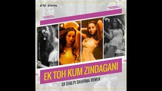 Ek Toh Kum Zindagani Remix DJ Shilpi Sharma Mp3 Song Download