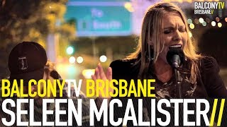 SELEEN MCALISTER - I WANNA LIVE LIKE THAT (BalconyTV)