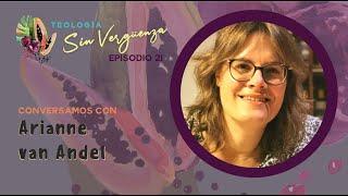 Conversamos con Arianne van Andel | Teología Sin Vergüenza