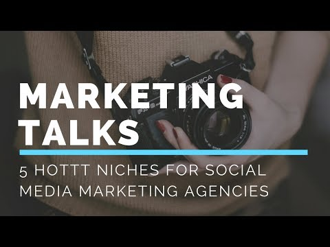 5 HOT NICHES FOR SOCIAL MEDIA MARKETING & DIGITAL MARKETING AGENCIES!