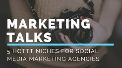 5 HOT NICHES FOR SOCIAL MEDIA MARKETING & DIGITAL MARKETING AGENCIES!