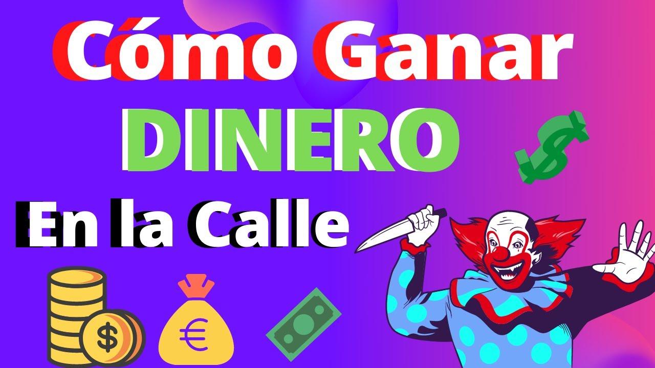 Como Ganar Dinero En La Calle Muy Rápido Como Poco Esfuerzo Youtube