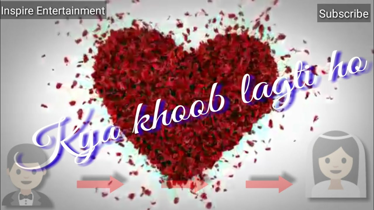 क्या खूब लगती हो, Kya Khoob Lagti Ho, best WhatsApp status video #1