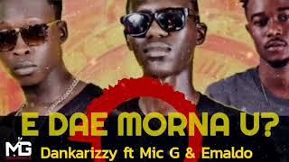 Dankarizy ft Mic G and Emmaldo_E Dae Morna U? (Official Audio)
