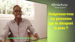 AfrikAvis :  Comprenez-vous les personnes qui se décapent la peau ?