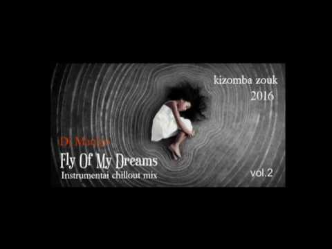 KIZOMBA INSTRUMENTAL - Fly Of My Dreams 2016 (chillout mix by Dj Man'go) NEW!!!