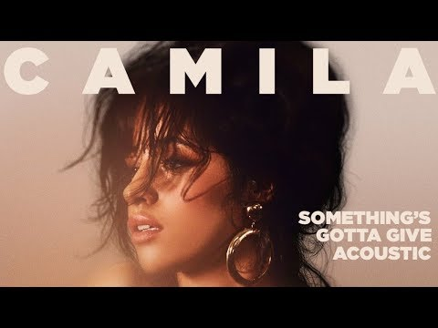 Camila Cabello - Something's Gotta Give (Acosutic)