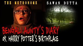 05 HARRY POTTER'S BIRTHPLACE | BENGALI AUNTY'S DIARY | SAWAN DUTTA | THE METRONOME