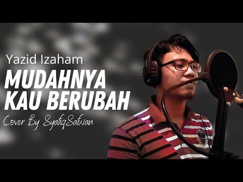 Yazid Izaham- Mudahnya Kau Berubah Cover By SyafiqSafwan With Lyric