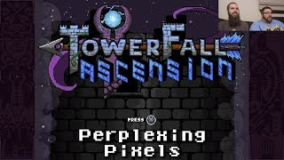 Perplexing Pixels: TowerFall Ascension (PS4) (review/commentary) Ep299