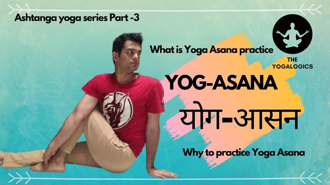 What Is Yoga Asana Why To Practice Yoga Asana Ashtanga Yoga Series Part 3 Rajeev Purohit Youtube