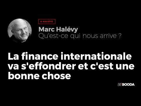 La finance internationale va s'effondrer et c'est une bonne chose - Marc Halévy