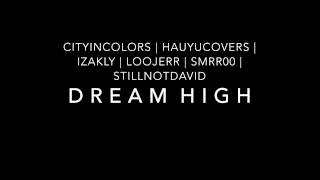 [Collab] cityincolors, hauyucovers, izAkly, loojerr, smrr00, StillNotDavid - Dream High