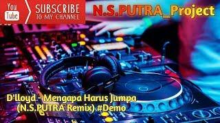Download lagu D'lloyd - Mengapa Harus Jumpa (N.S.PUTRA Funkot Remix) #Demo