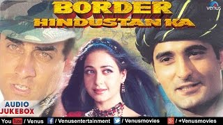 Border Hindustan Ka - Full Hindi Songs | Akshay Khanna, Priya Gill | Audio Jukebox - Bollywood Hits