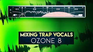 Mixing Trap Vocals | Final Touches with Ozone 8