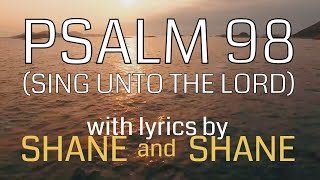 Psalm 98 - Sing Unto the Lord - by Shane & Shane (Lyric Video) | Christian Worship Music Mp3