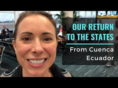 Our Return To The States From Cuenca Ecuador