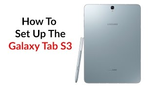 How To Set Up The Galaxy Tab S3