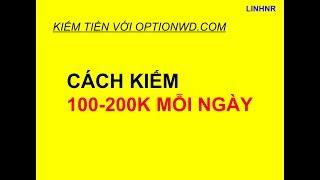 Optionwd.com -Hướng dẫn cách kiếm tiền 100k - 200k mỗi ngày