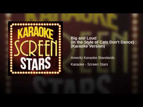 Big and Loud In the Style of Cats Dont Dance Karaoke Version