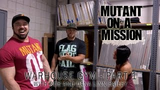 Repeat youtube video Warhouse Gym w/Dana + Rob Bailey: Mutant On A Mission #2 (Part 1)