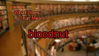 What does bloodnut mean?