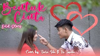 Download ROMANTIS BANGET!!! Bentuk Cinta - Eclat Story Cover by Tiara Gita Feat Tri Suaka